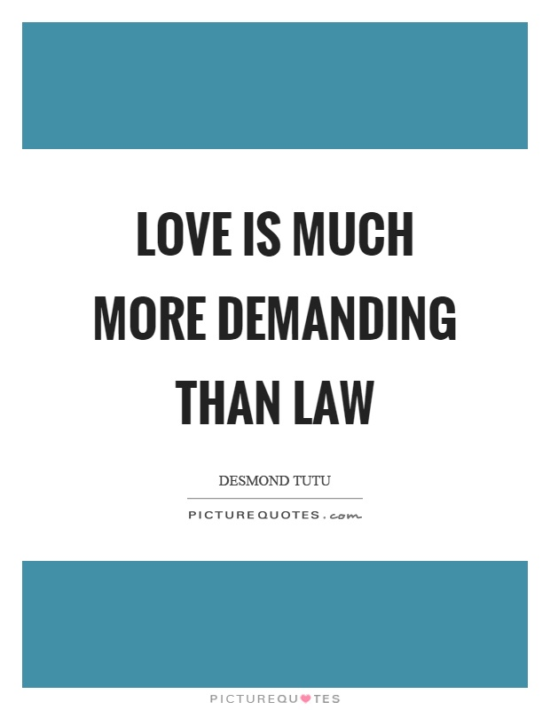 Love is much more demanding than law Picture Quote #1
