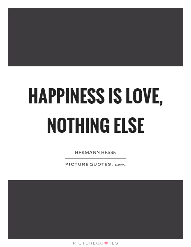 Happiness is love, nothing else Picture Quote #1