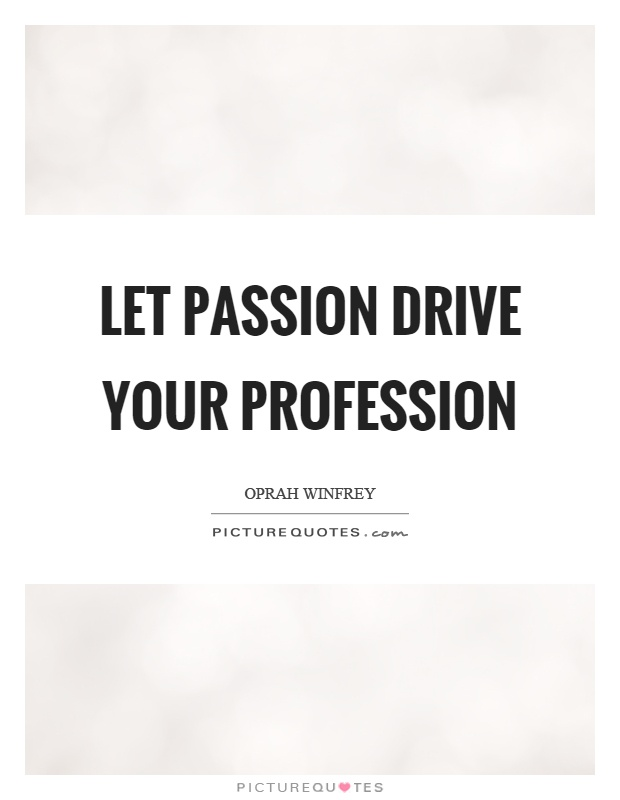 Let passion drive your profession Picture Quote #1