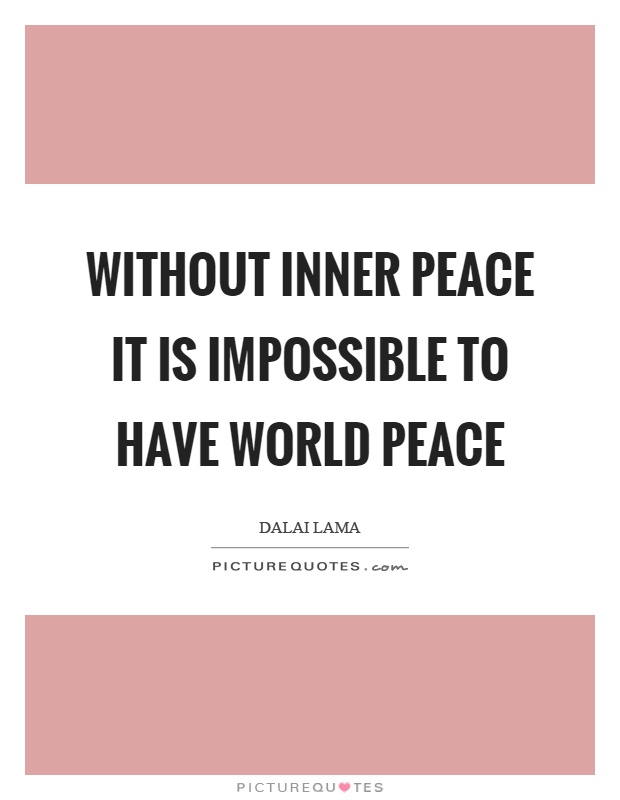 Without inner peace it is impossible to have world peace Picture Quote #1
