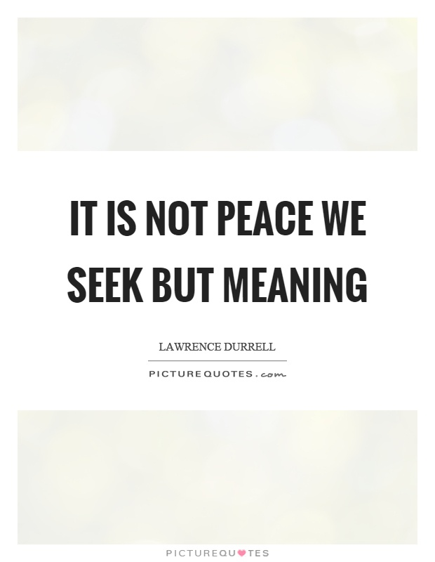 It is not peace we seek but meaning Picture Quote #1