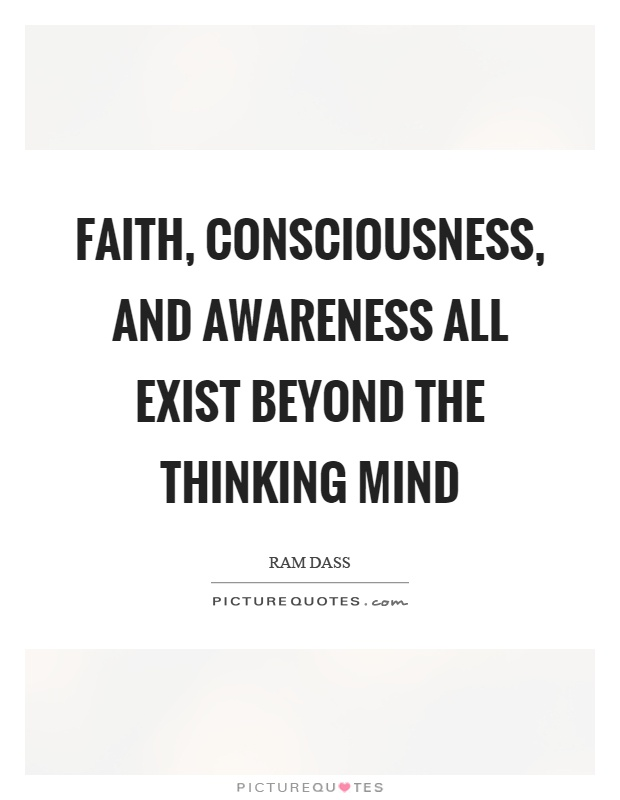 Faith, consciousness, and awareness all exist beyond the thinking mind Picture Quote #1