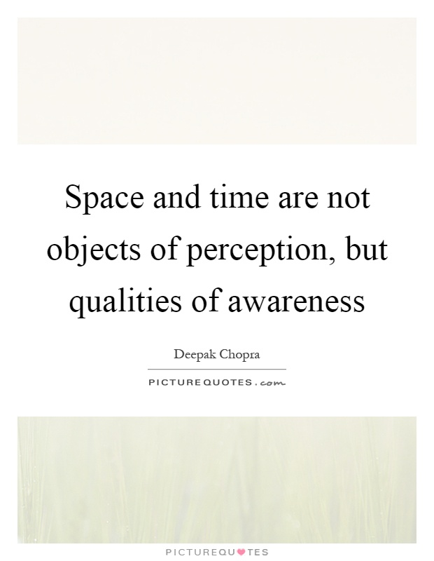 Space and time are not objects of perception, but qualities of awareness Picture Quote #1
