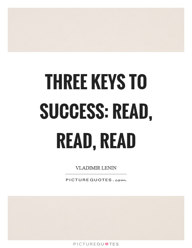 Three keys to success: read, read, read Picture Quote #1