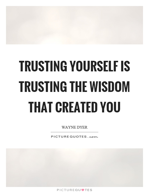 Trusting yourself is trusting the wisdom that created you Picture Quote #1