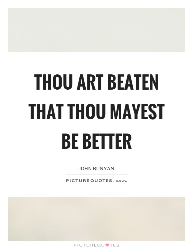 Thou art beaten that thou mayest be better Picture Quote #1