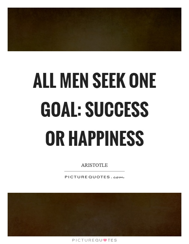 All men seek one goal: success or happiness Picture Quote #1