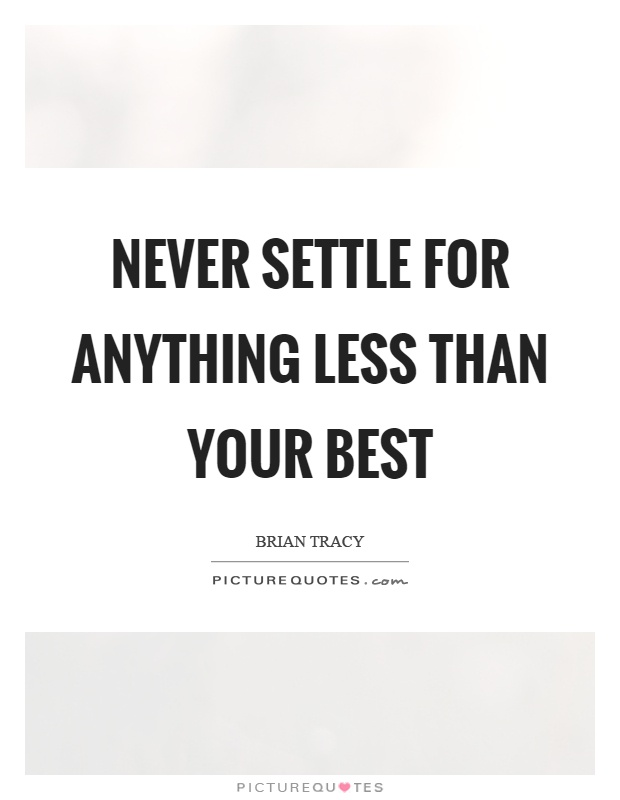 Settling For Less Quotes Settle For Less Quotes & Sayings  Settle For Less Picture Quotes