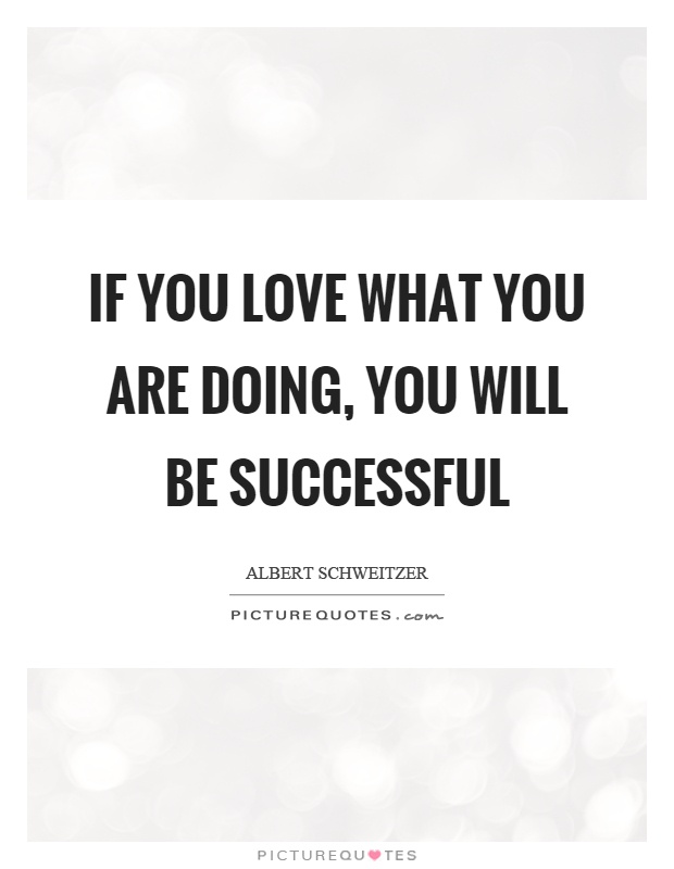 If you love what you are doing, you will be successful Picture Quote #1