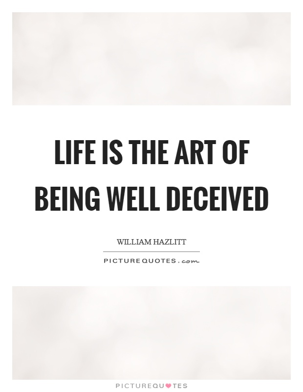 Life is the art of being well deceived Picture Quote #1