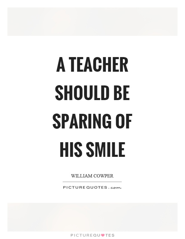 A teacher should be sparing of his smile Picture Quote #1