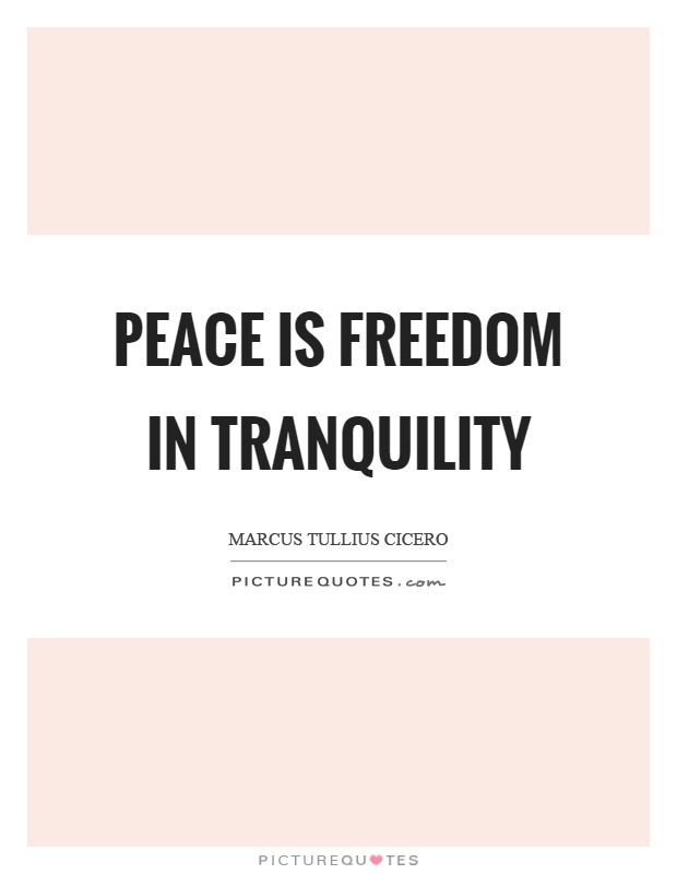 Tranquility Quotes | Peace Is Freedom In Tranquility Picture Quotes
