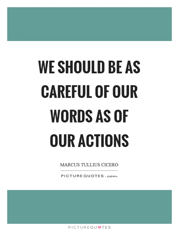 We should be as careful of our words as of our actions Picture Quote #1
