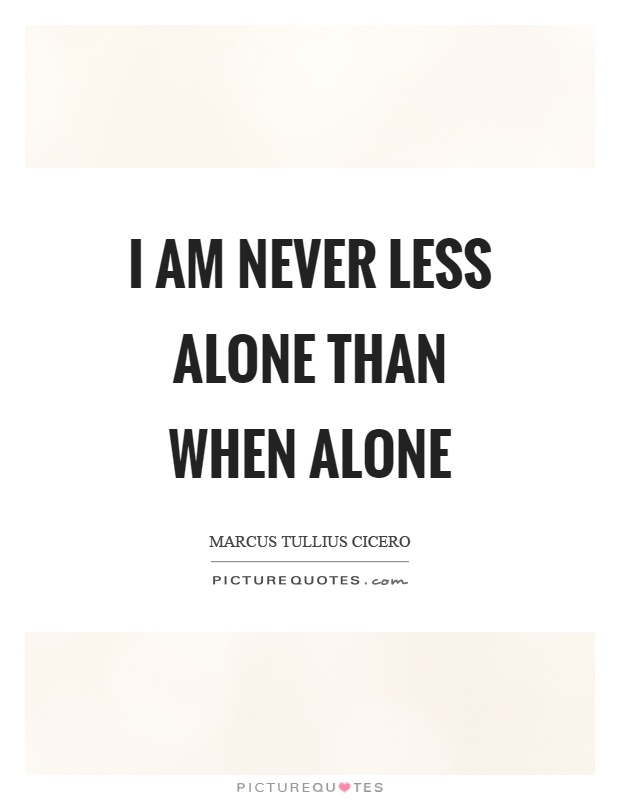 I am never less alone than when alone Picture Quote #1