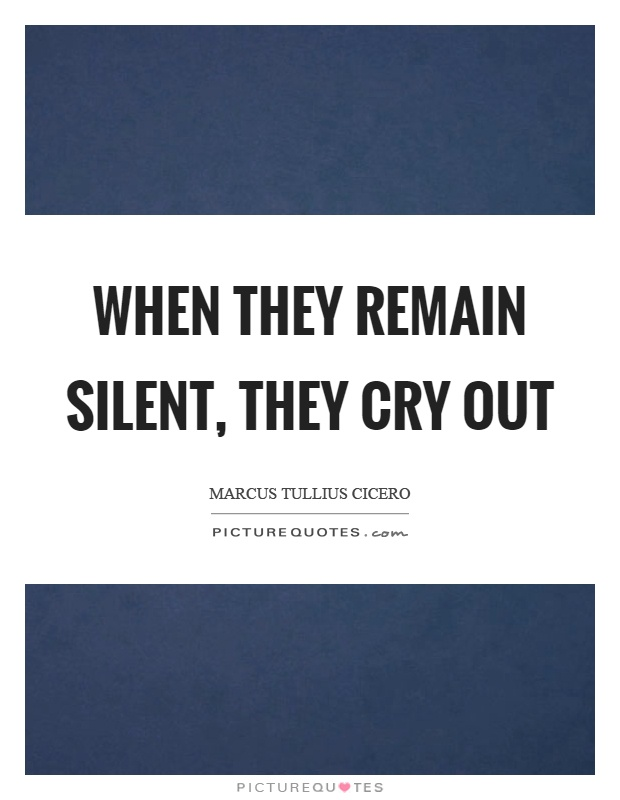 When they remain silent, they cry out Picture Quote #1
