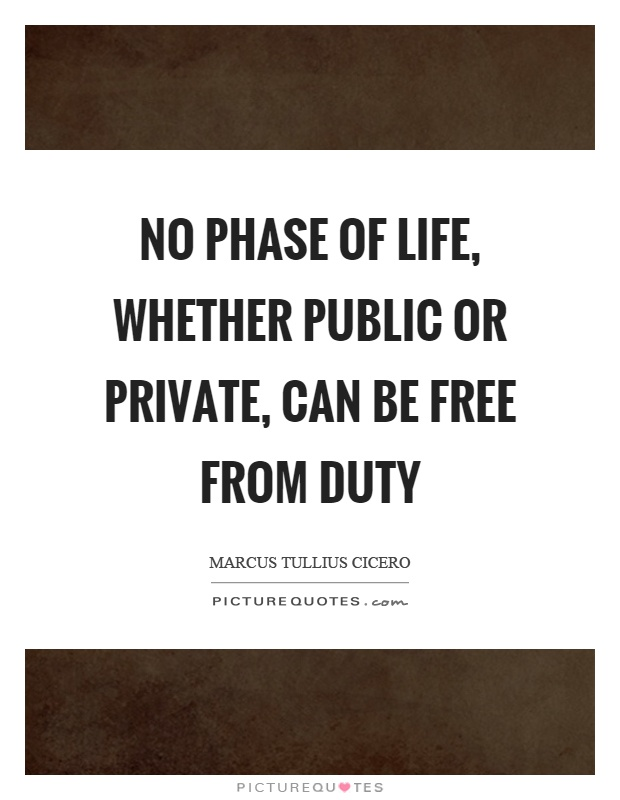 No phase of life, whether public or private, can be free from duty Picture Quote #1