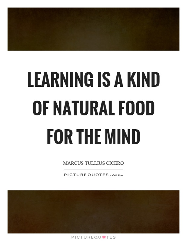 Learning is a kind of natural food for the mind Picture Quote #1