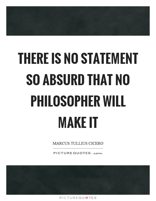 There is no statement so absurd that no philosopher will make it Picture Quote #1