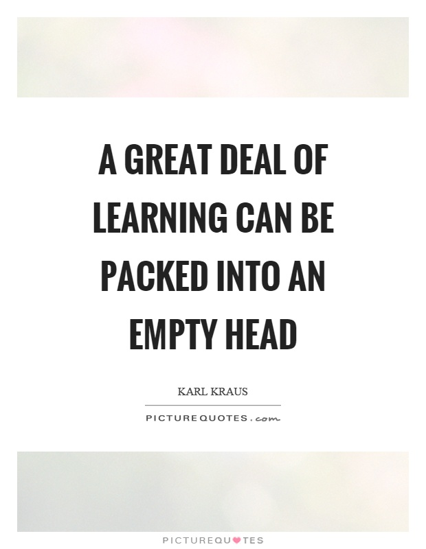 A great deal of learning can be packed into an empty head Picture Quote #1