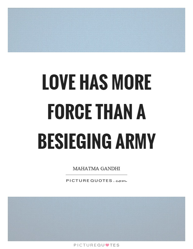 Love has more force than a besieging army Picture Quote #1