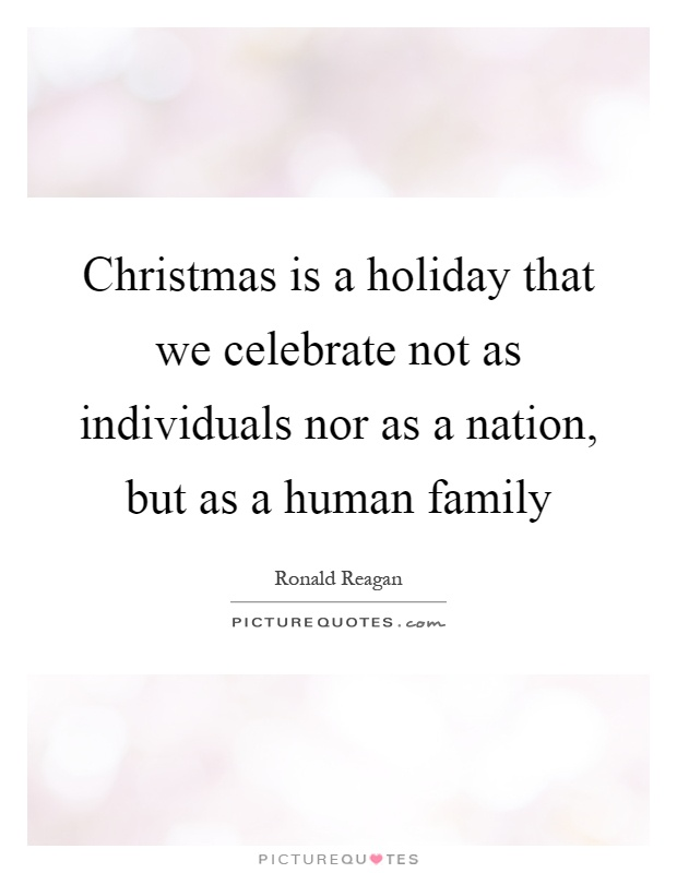 Christmas is a holiday that we celebrate not as individuals nor as a nation, but as a human family Picture Quote #1