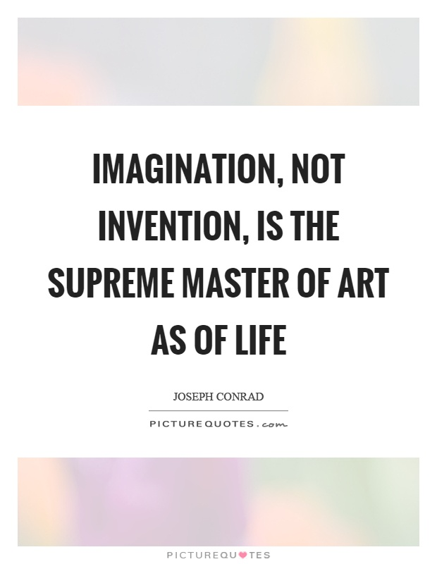 Imagination, not invention, is the supreme master of art as of life Picture Quote #1