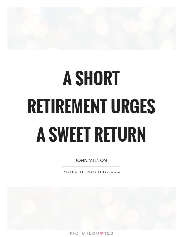 a short retirement urges a sweet return picture quotes