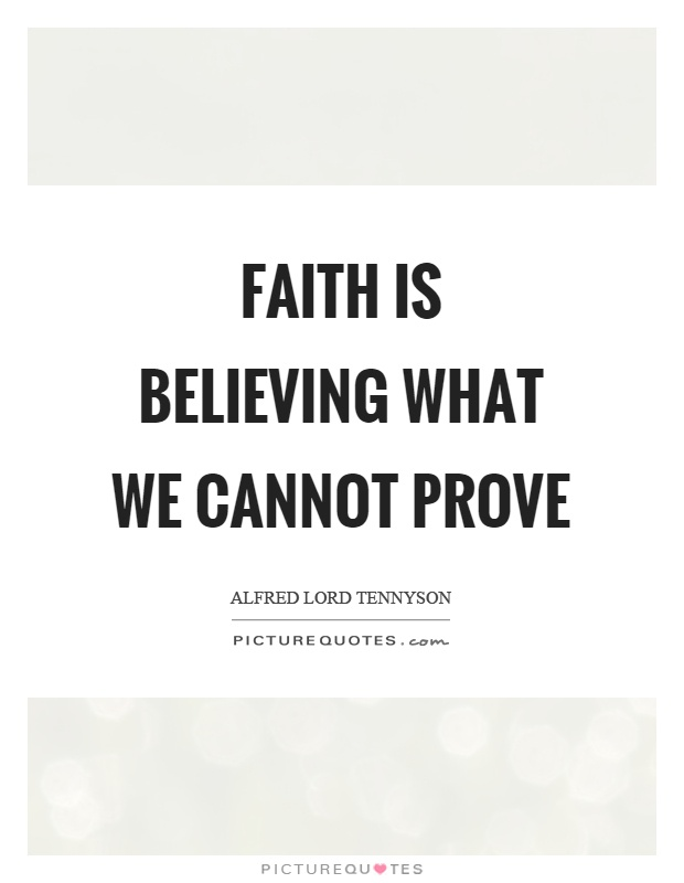 Faith is believing what we cannot prove Picture Quote #1