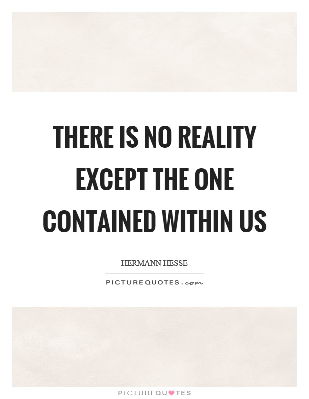 There is no reality except the one contained within us Picture Quote #1