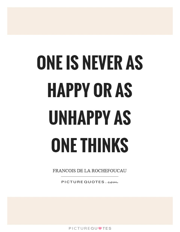 One is never as happy or as unhappy as one thinks Picture Quote #1