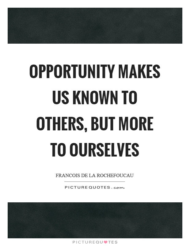 Opportunity makes us known to others, but more to ourselves Picture Quote #1