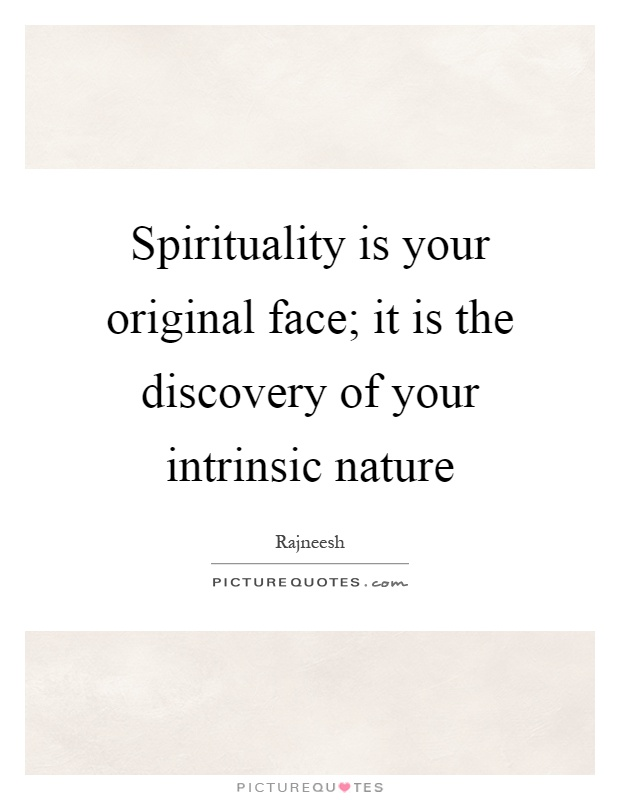 Spirituality is your original face; it is the discovery of your intrinsic nature Picture Quote #1