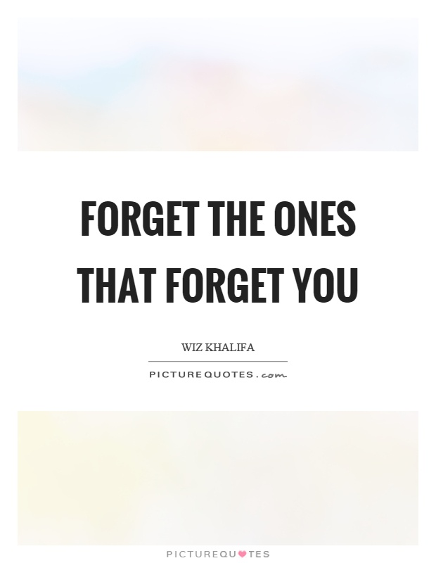 Forget the ones that forget you Picture Quote #1