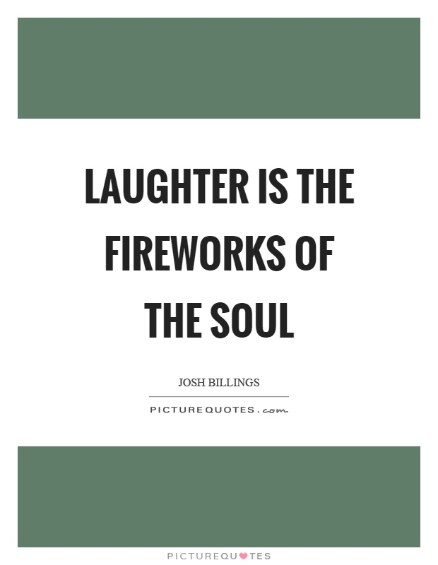 Laughter is the fireworks of the soul Picture Quote #1