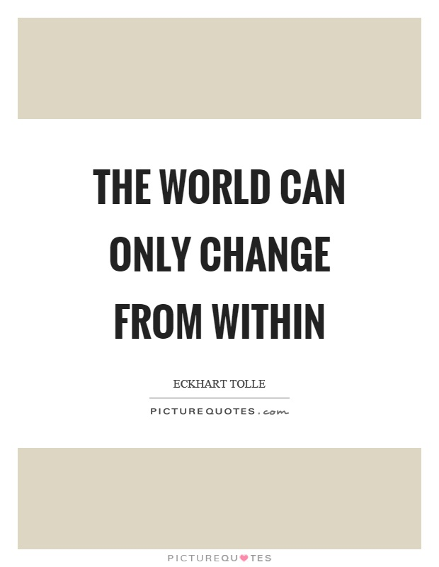 The world can only change from within Picture Quote #1