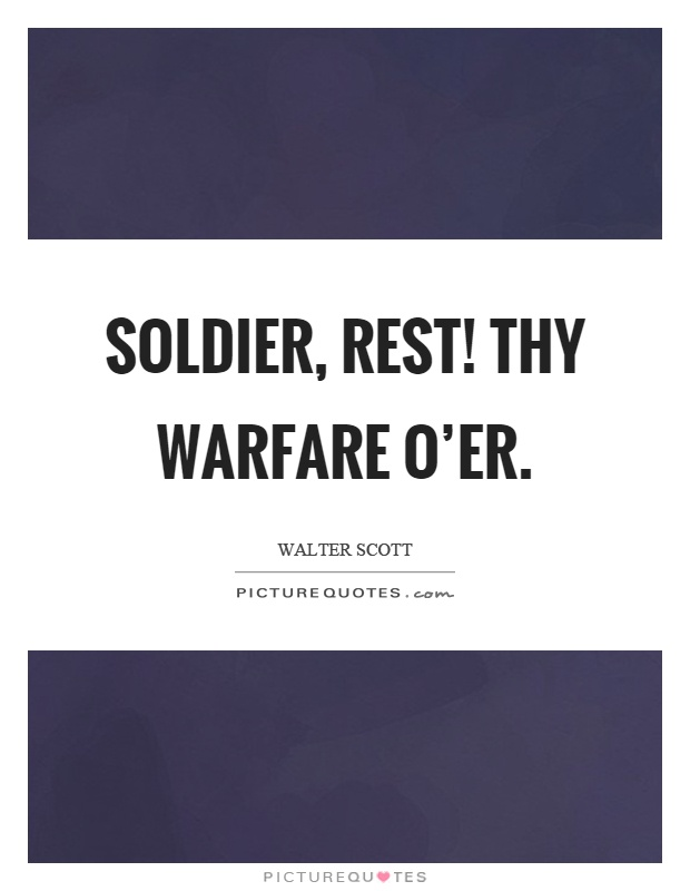 Soldier, rest! Thy warfare o'er Picture Quote #1