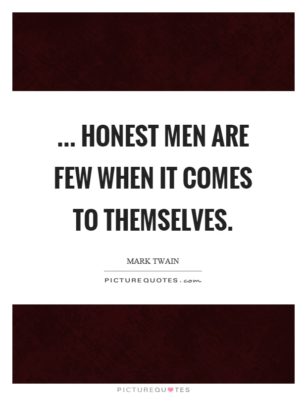 ... honest men are few when it comes to themselves Picture Quote #1