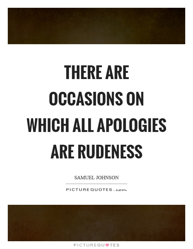 There are occasions on which all apologies are rudeness Picture Quote #1