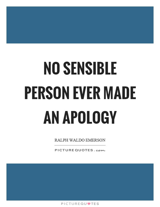 No sensible person ever made an apology Picture Quote #1
