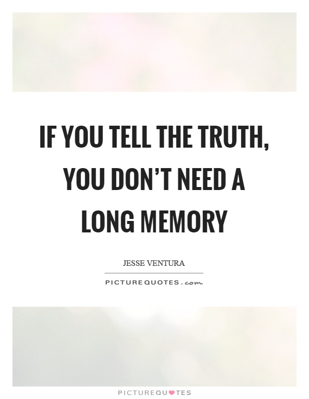 If you tell the truth, you don't need a long memory Picture Quote #1