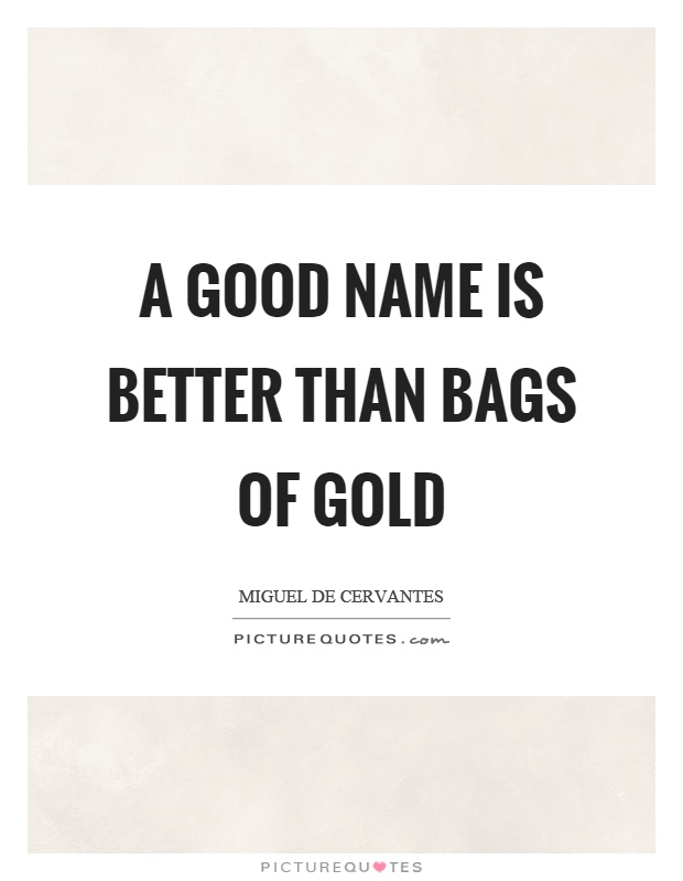 A good name is better than bags of gold Picture Quote #1