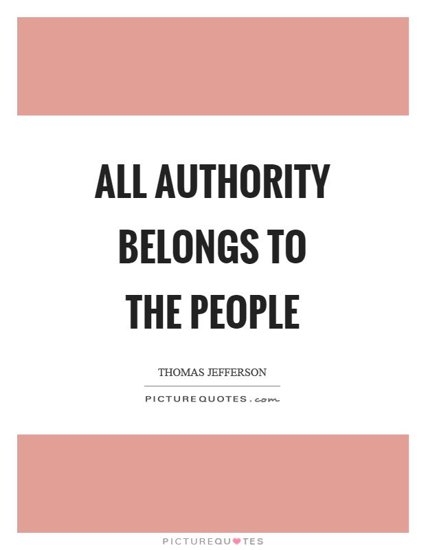 All authority belongs to the people Picture Quote #1
