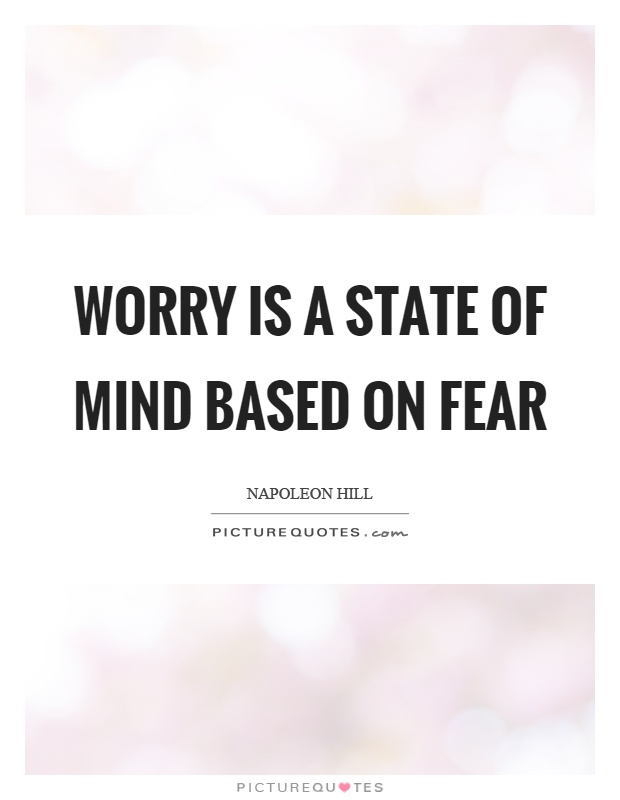 Worry is a state of mind based on fear Picture Quote #1