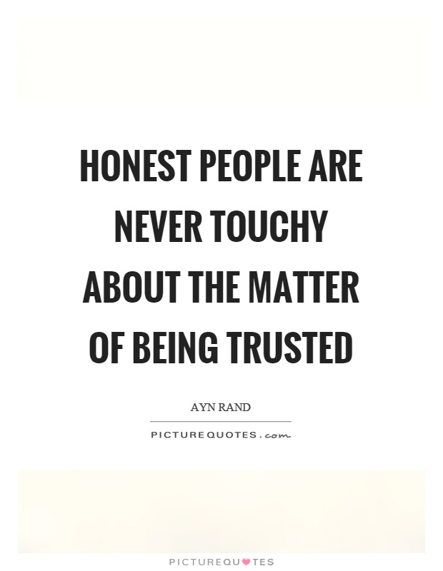 Honest people are never touchy about the matter of being trusted Picture Quote #1