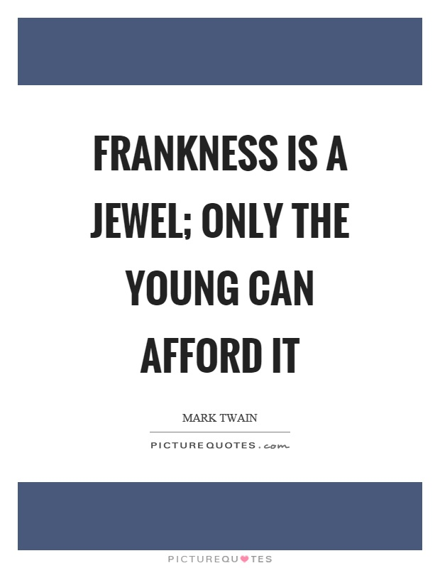Frankness is a jewel; only the young can afford it Picture Quote #1