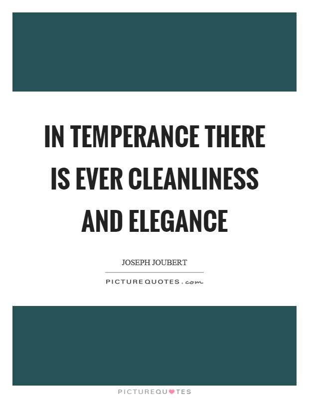 In temperance there is ever cleanliness and elegance Picture Quote #1