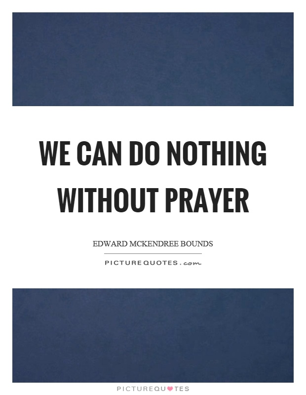 We can do nothing without prayer Picture Quote #1