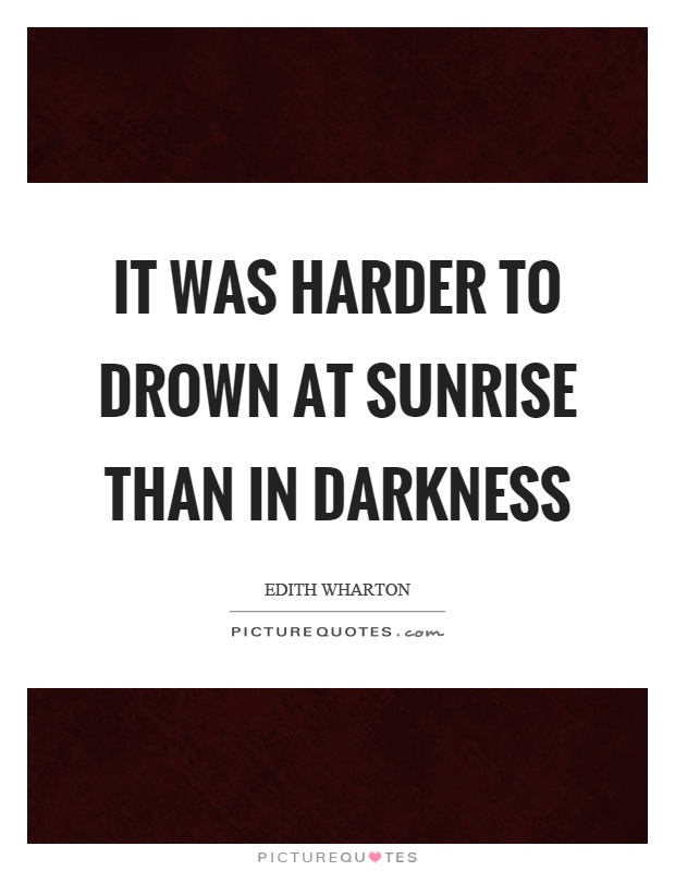 It was harder to drown at sunrise than in darkness Picture Quote #1