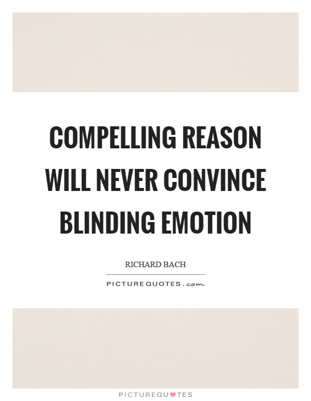 Compelling reason will never convince blinding emotion Picture Quote #1