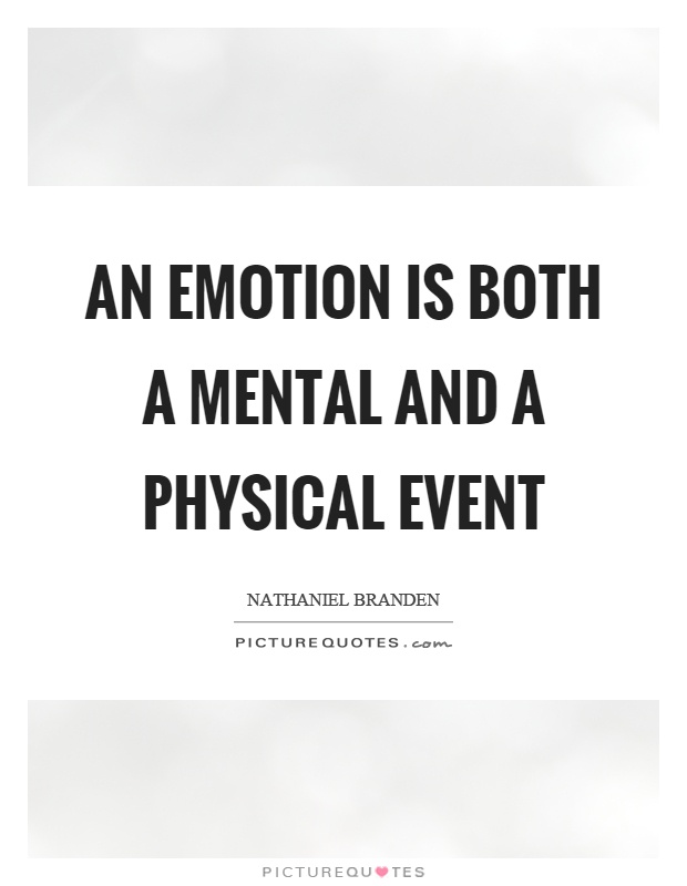 An emotion is both a mental and a physical event Picture Quote #1